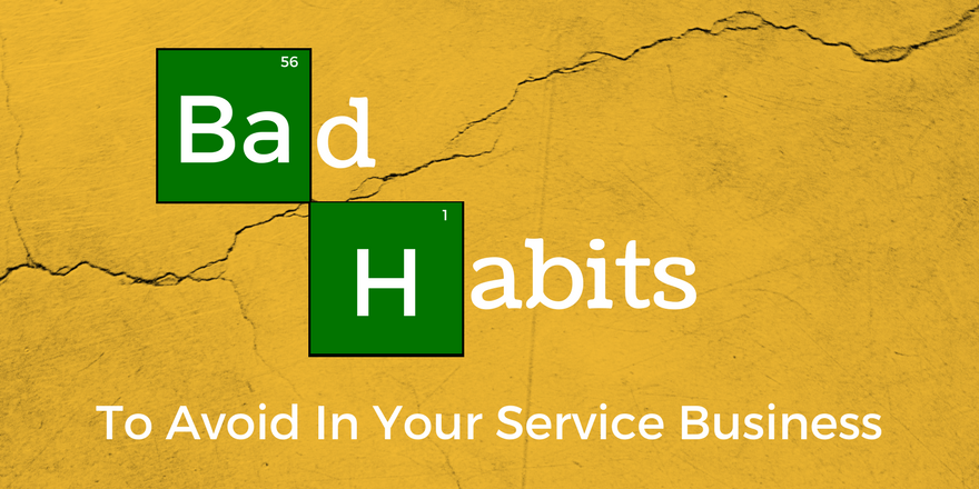 Three Bad Habits You Should Look To Avoid In Your Service Business